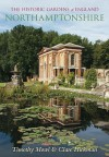 The Historic Gardens Of England: Northamptonshire - Tim Mowl, Clare Hickman