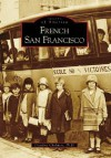 French San Francisco (Images of America (Arcadia Publishing)) - Claudine Chalmers