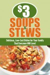 $3 Soups and Stews: Delicious, Low-Cost Dishes for Your Family That Everyone Will Love! - Ellen Brown