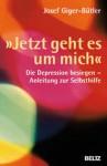 """""""Jetzt Geht Es Um Mich""""Die Depression Besiegen ; Anleitung Zur Selbsthilfe - Josef Giger-Bütler"""