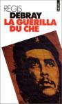 La guérilla du Che - Régis Debray