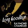 The Long Goodbye - Raymond Chandler, Ray Porter