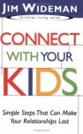 Connect with Your Kids: Simple Steps That Can Make Your Relationships Last - Jim Wideman