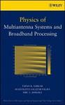 Physics of Multiantenna Systems and Broadband Processing - Tapan K. Sarkar, Magdalena Salazar-Palma, Eric L Mokole