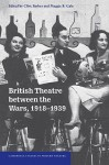 British Theatre Between the Wars, 1918 1939 - Maggie B. Gale