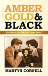 Amber, Gold & Black: The History of Britain's Great Beers - Martyn Cornell