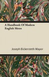 A Handbook of Modern English Metre - Joseph Bickersteth Mayor