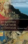 The Mystery of Arthur at Tintagel: An Esoteric Study - Richard Seddon