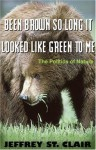 Been Brown so Long, It Looked Like Green to Me: The Politics of Nature - Jeffrey St. Clair