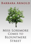 Miss Lorimore Comes to Blountmere Street (A Short Story) (The Blountmere Street Series) - Barbara Arnold
