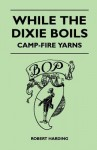 While the Dixie Boils - Camp-Fire Yarns - Robert Harding