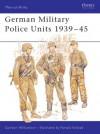 German Military Police Units 1939-45 - Gordon Williamson, Ronald B. Volstad