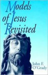 Models of Jesus Revisited - John F. O'Grady