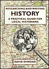 Researching and Writing History: A Practical Guide for Local Historians - David Dymond