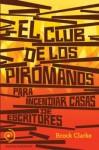 El club de los pirómanos para incendiar casas de escritores - Brock Clarke, Juanjo Estrella González