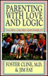 Parenting with Love and Logic: Teaching Children Responsiblity (Audio) - Foster W. Cline, Jim Fay