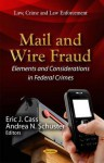 Mail and Wire Fraud: Elements and Considerations in Federal Crimes - Charles Doyle