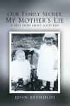 Our Family Secret, My Mother's Lie - John Reynolds