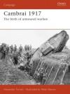 Cambrai 1917: The birth of armoured warfare - Alexander Turner