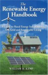 The Renewable Energy Handbook: A Guide to Rural Energy Independence, Off-Grid and Sustainable Living - William H. Kemp