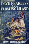 Dave Fearless on a Floating Island or, The Cruise of the Treasure Ship - Roy Rockwood