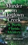 MURDER ON HOGTOWN CREEK: A North Florida Mystery - M.D. Abrams