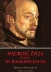 Mądrość życia według św. Ignacego Loyoli - Dariusz Michalski SJ