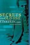 Secrets of the Old One: Einstein, 1905 - Jeremy Bernstein