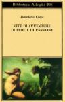 Vite di avventure di fede e di passione - Benedetto Croce, Giuseppe Galasso