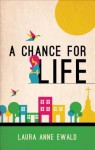 A Chance for Life - Laura Anne Ewald