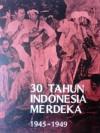 30 Tahun Indonesia Merdeka 1945 - 1949 (Jilid 1) - Tim Penyusun