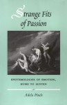 Strange Fits of Passion: Epistemologies of Emotion, Hume to Austen - Adela Pinch