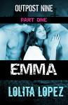 Emma: Part One (Outpost Nine Book 1) - Lolita Lopez