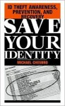 Save Your Identity: Id Theft Awareness, Prevention, and Recovery - Michael Chesbro