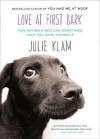 [(Love at First Bark: How Saving a Dog Can Sometimes Help You Save Yourself)] [Author: Julie Klam] published on (November, 2012) - Julie Klam