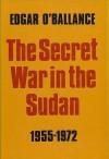 The Secret War in the Sudan 1955-1972 - Edgar O'Ballance