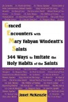 Graced Encounters with Mary Fabyan Windeatt's Saints: 344 Ways to Imitate the Holy Habits of the Saints - Janet P. McKenzie