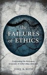 The Failures of Ethics: Confronting the Holocaust, Genocide, and Other Mass Atrocities - John K. Roth