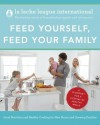 Feed Yourself, Feed Your Family: Good Nutrition and Healthy Cooking for New Moms and Growing Families - La Leche League International