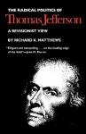 The Radical Politics of Thomas Jefferson - Richard K. Matthews