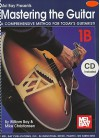 Mastering the Guitar, 1B: A Comprehensive Method for Today's Guitarist! [With 2 CDs] - William Bay, Mike Christiansen