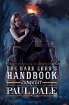 By Paul Dale The Dark Lord's Handbook: Conquest (Volume 2) (1st First Edition) [Paperback] - Paul Dale