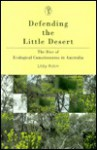 Defending the Little Desert: The Rise of Ecological Consciousness in Australia - Libby Robin