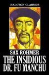 The Insidious Dr. Fu Manchu and Other Works by Sax Rohmer (Halcyon Classics) - Sax Rohmer
