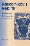 Raskolnikov's Rebirth: Psychology and the Understanding of Good and Evil - Ilham Dilman
