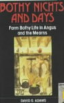 Bothy Nichts And Days: Farm Bothy Life In Angus And The Mearns - David G. Adams