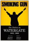 Smoking Gun, The Nation on Watergate, 1952-2010 - Norman Redlich, Carey McWilliams, Gene Marine, James MacGregor Burns, Frederick Gutheim, Robert Sherrill, Robert Hatch, Ramsey Clark; Wayne Morse; Ron Dorfman; Michael Reisman; Herbert S. Levine; Robbins Burling; Arlie Schardt; Mark Harris, Richard Kreitner, Eliza