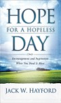 Hope for a Hopeless Day: Encouragement and Inspiration When You Need it Most - Jack W. Hayford