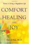 Comfort Healiing and Joy: Secrets to Living a Magnificent Life - David Fox