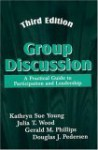 Group Discussion: A Practical Guide To Participation And Leadership, Third Edition - Gerald M. Phillips, Douglas J. Pedersen, Kathryn A. Young